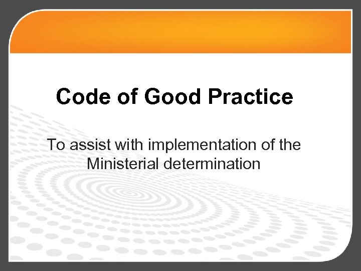 Code of Good Practice To assist with implementation of the Ministerial determination