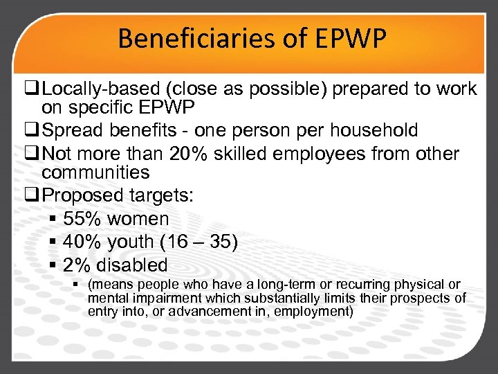 Beneficiaries of EPWP q Locally-based (close as possible) prepared to work on specific EPWP