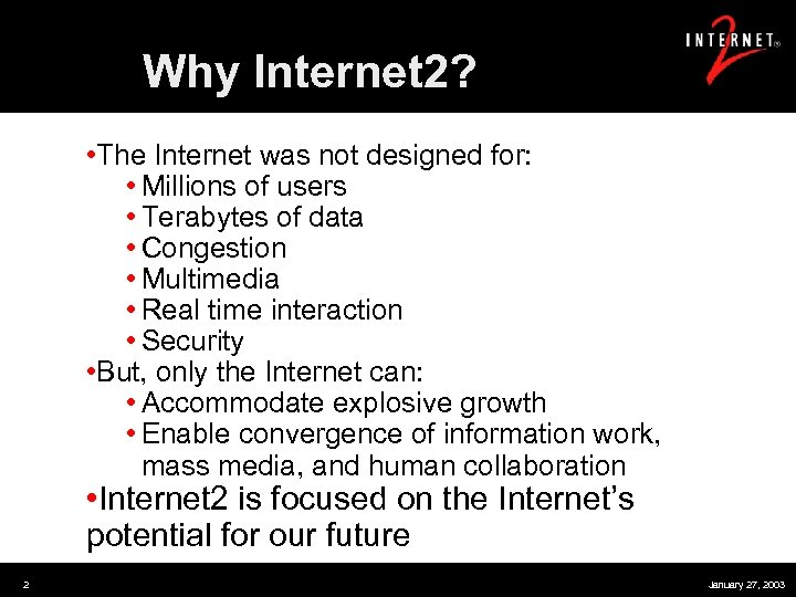 Why Internet 2? • The Internet was not designed for: • Millions of users