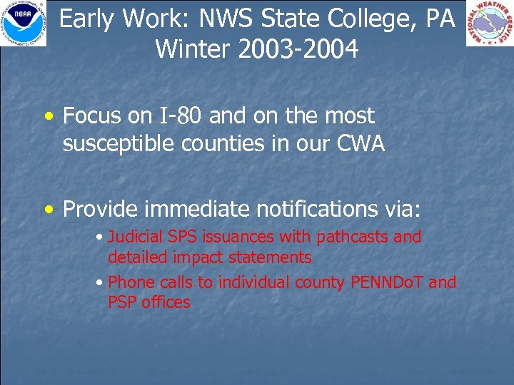 Early Work: NWS State College, PA Winter 2003 -2004 • Focus on I-80 and