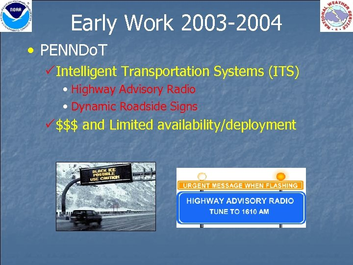 Early Work 2003 -2004 • PENNDo. T PIntelligent Transportation Systems (ITS) • Highway Advisory