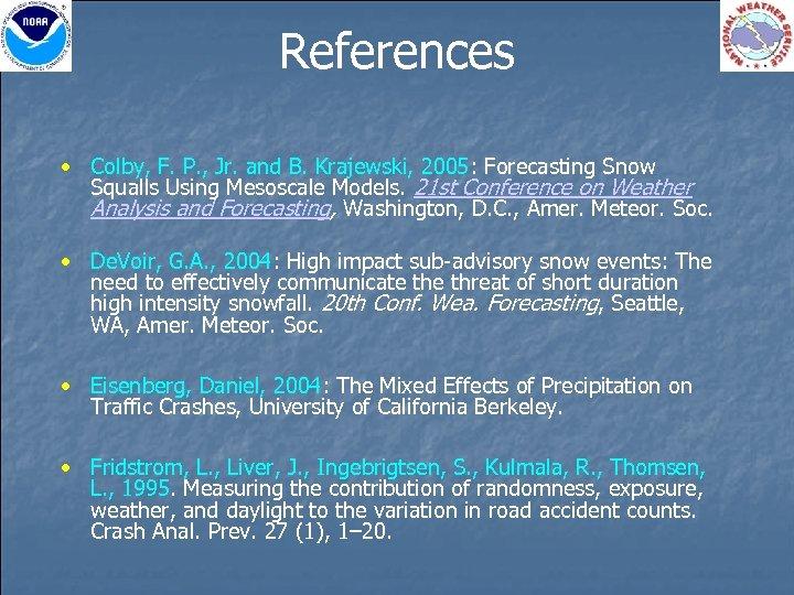 References • Colby, F. P. , Jr. and B. Krajewski, 2005: Forecasting Snow Squalls