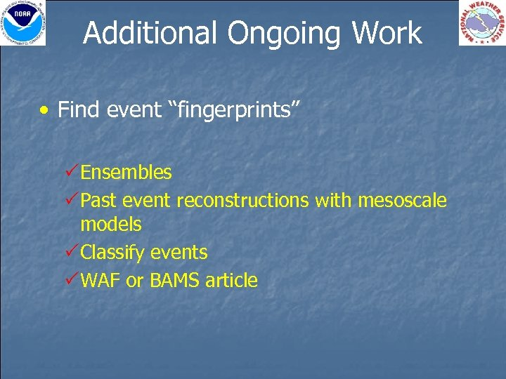 "Additional Ongoing Work • Find event ""fingerprints"" PEnsembles PPast event reconstructions with mesoscale models"