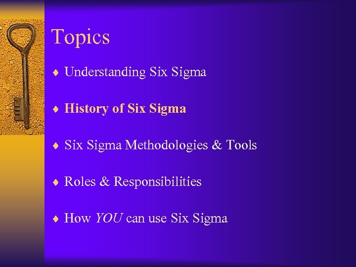 Topics ¨ Understanding Six Sigma ¨ History of Six Sigma ¨ Six Sigma Methodologies