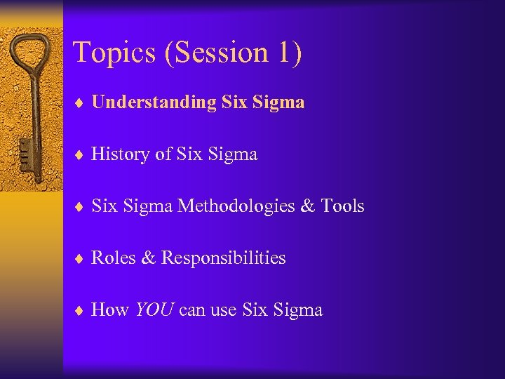 Topics (Session 1) ¨ Understanding Six Sigma ¨ History of Six Sigma ¨ Six
