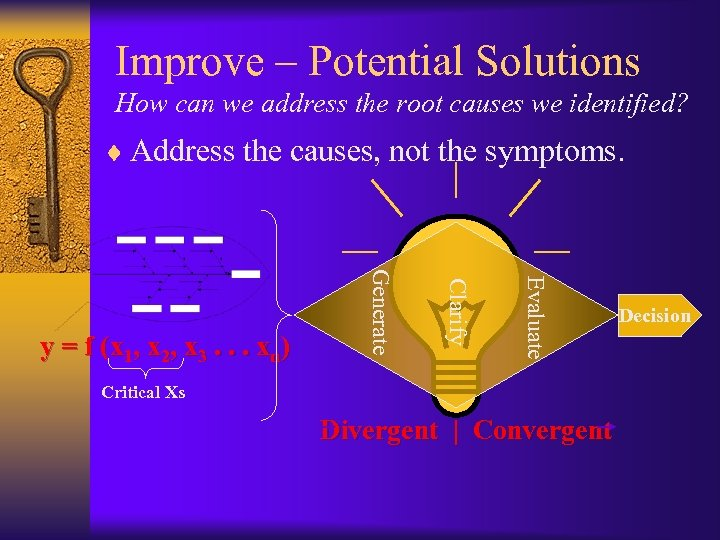 Improve – Potential Solutions How can we address the root causes we identified? ¨