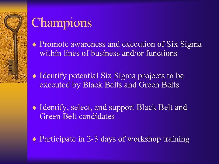Champions ¨ Promote awareness and execution of Six Sigma within lines of business and/or