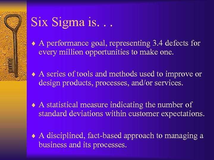 Six Sigma is. . . ¨ A performance goal, representing 3. 4 defects for
