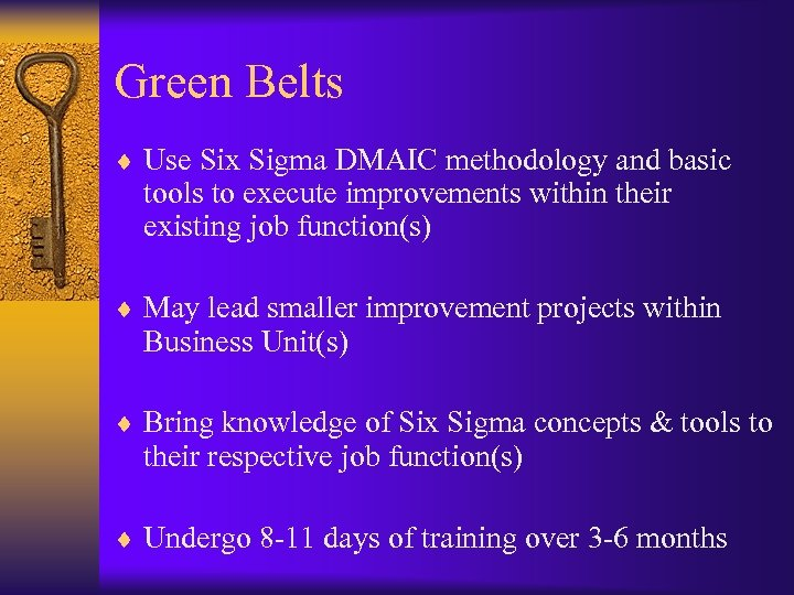 Green Belts ¨ Use Six Sigma DMAIC methodology and basic tools to execute improvements