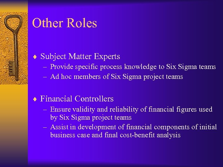 Other Roles ¨ Subject Matter Experts – Provide specific process knowledge to Six Sigma