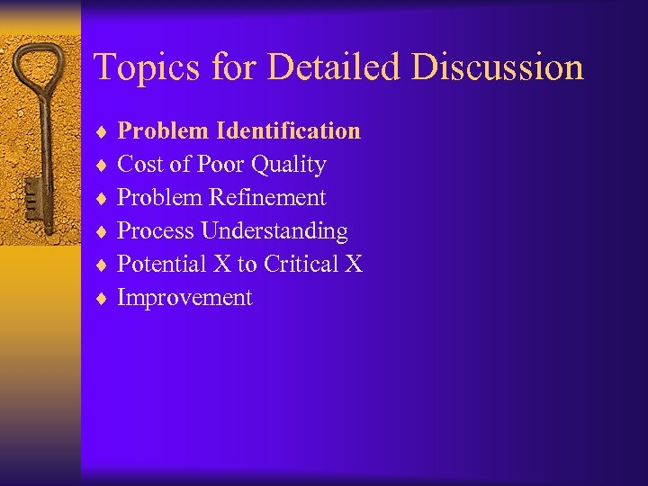 Topics for Detailed Discussion ¨ Problem Identification ¨ Cost of Poor Quality ¨ Problem