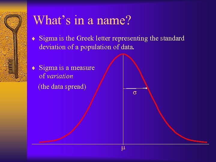 What's in a name? ¨ Sigma is the Greek letter representing the standard deviation