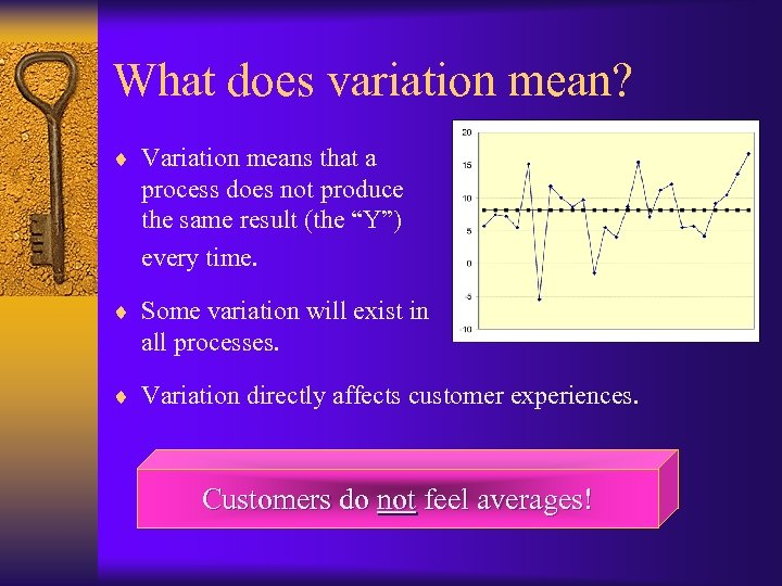 What does variation mean? ¨ Variation means that a process does not produce the
