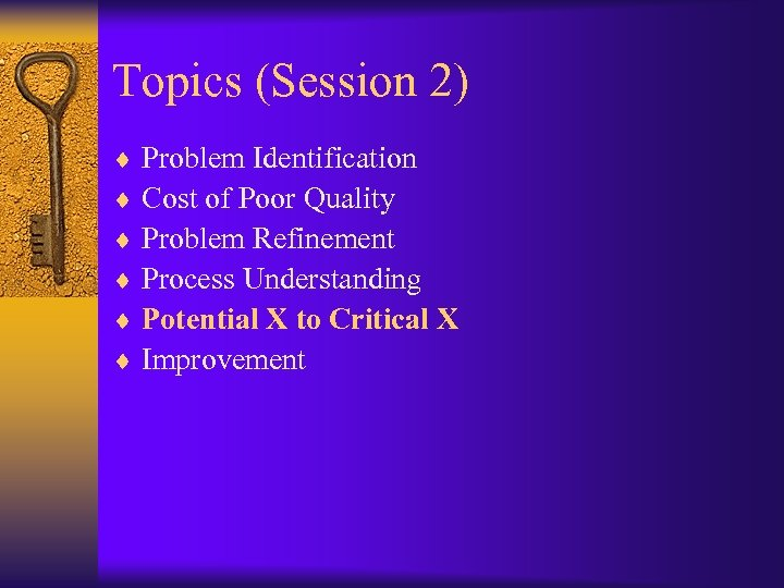 Topics (Session 2) ¨ Problem Identification ¨ Cost of Poor Quality ¨ Problem Refinement