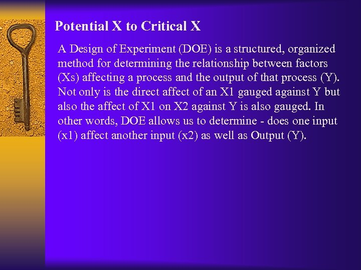 Potential X to Critical X A Design of Experiment (DOE) is a structured, organized