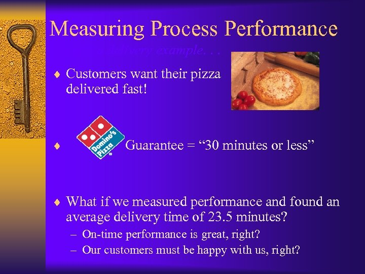 Measuring Process Performance The pizza delivery example. . . ¨ Customers want their pizza