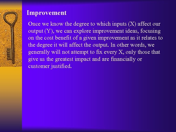 Improvement Once we know the degree to which inputs (X) affect our output (Y),