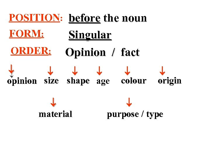 POSITION: before the noun FORM: Singular ORDER: Opinion / fact opinion size shape age