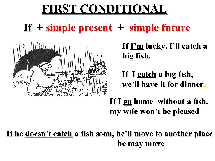 FIRST CONDITIONAL If + simple present + simple future If I'm lucky, I'll catch