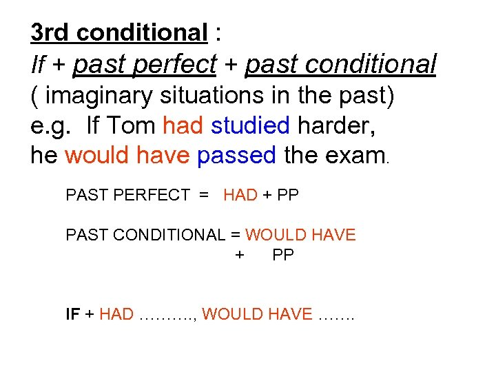 3 rd conditional : If + past perfect + past conditional ( imaginary situations