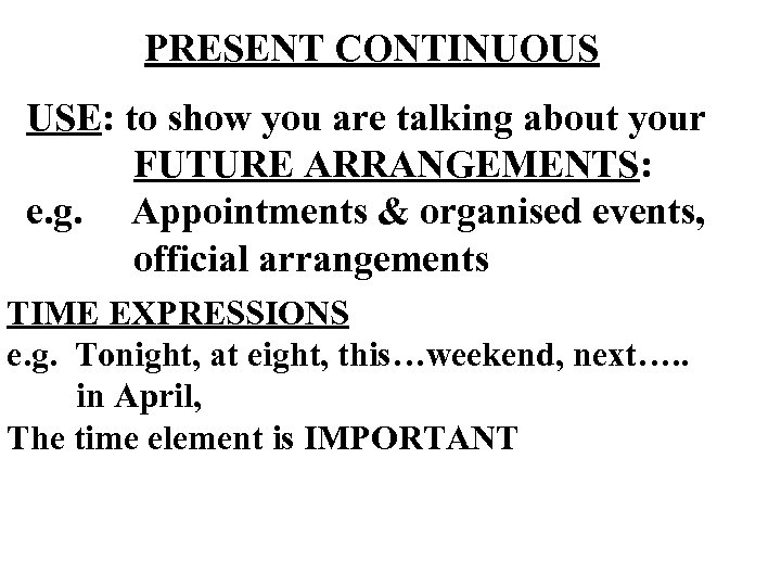 PRESENT CONTINUOUS USE: to show you are talking about your FUTURE ARRANGEMENTS: e. g.