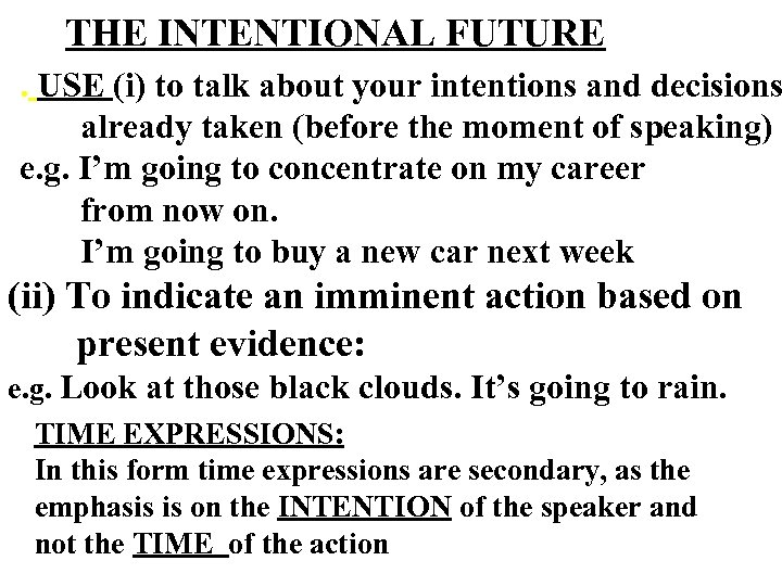 THE INTENTIONAL FUTURE . USE (i) to talk about your intentions and decisions already