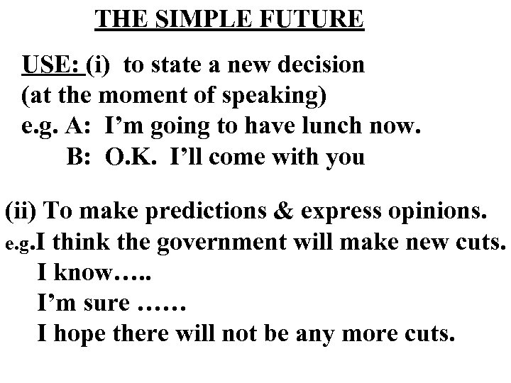 THE SIMPLE FUTURE USE: (i) to state a new decision (at the moment of