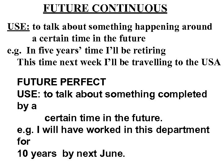 FUTURE CONTINUOUS USE: to talk about something happening around a certain time in the