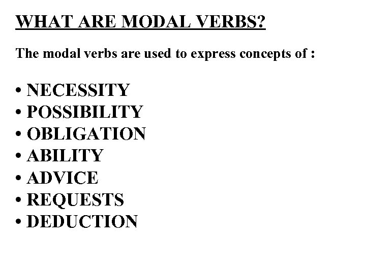 WHAT ARE MODAL VERBS? The modal verbs are used to express concepts of :