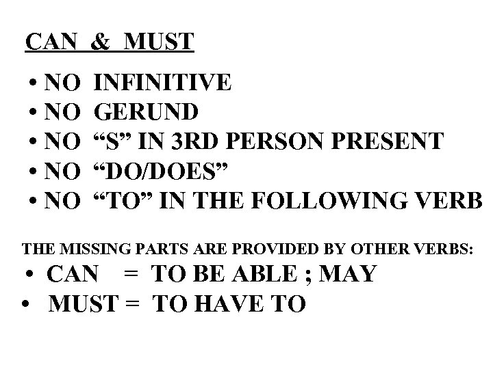 "CAN & MUST • NO • NO INFINITIVE GERUND ""S"" IN 3 RD PERSON"