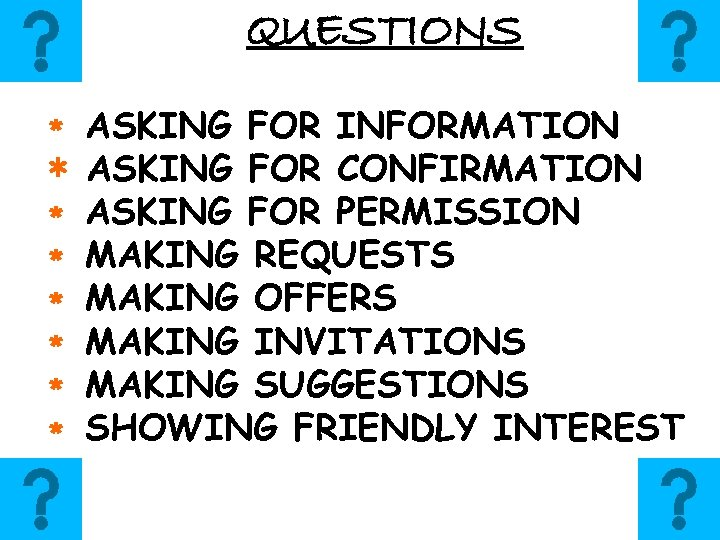 QUESTIONS ∗ ∗ ∗ ∗ ASKING FOR INFORMATION ASKING FOR CONFIRMATION ASKING FOR PERMISSION