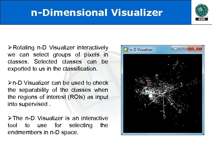 n-Dimensional Visualizer ØRotating n-D Visualizer interactively we can select groups of pixels in classes.