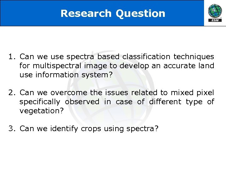 Research Question 1. Can we use spectra based classification techniques for multispectral image to