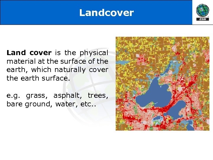 Landcover Land cover is the physical material at the surface of the earth, which