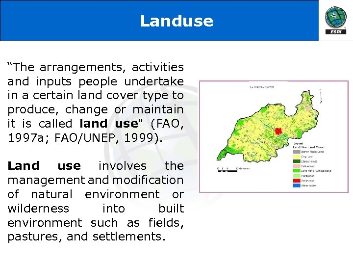 """Landuse """"The arrangements, activities and inputs people undertake in a certain land cover type"""