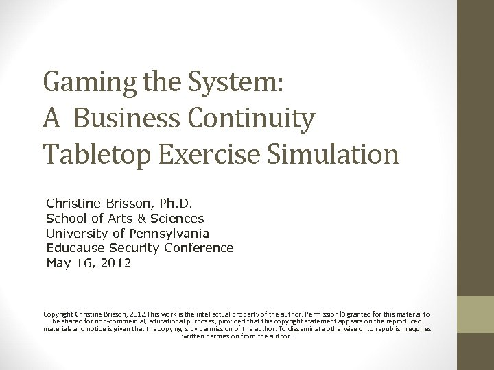 Gaming the System: A Business Continuity Tabletop Exercise Simulation Christine Brisson, Ph. D. School