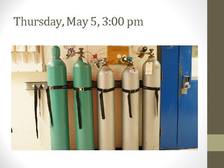 Thursday, May 5, 3: 00 pm