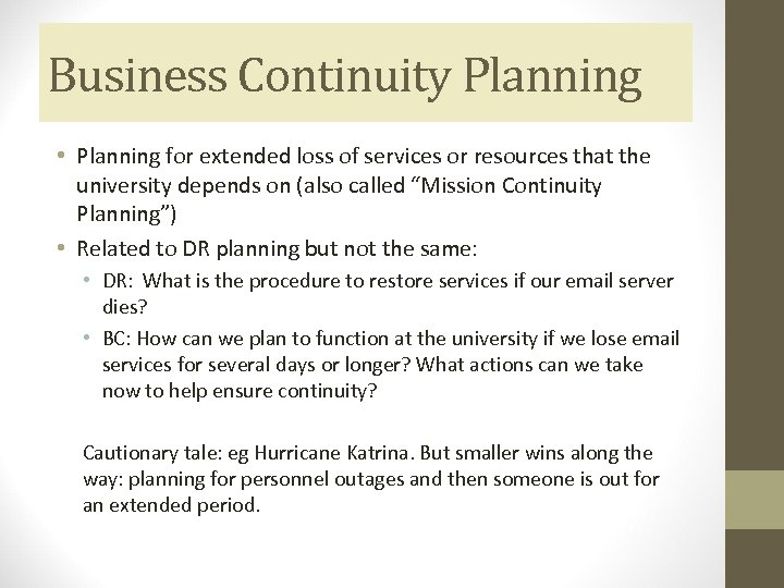 Business Continuity Planning • Planning for extended loss of services or resources that the