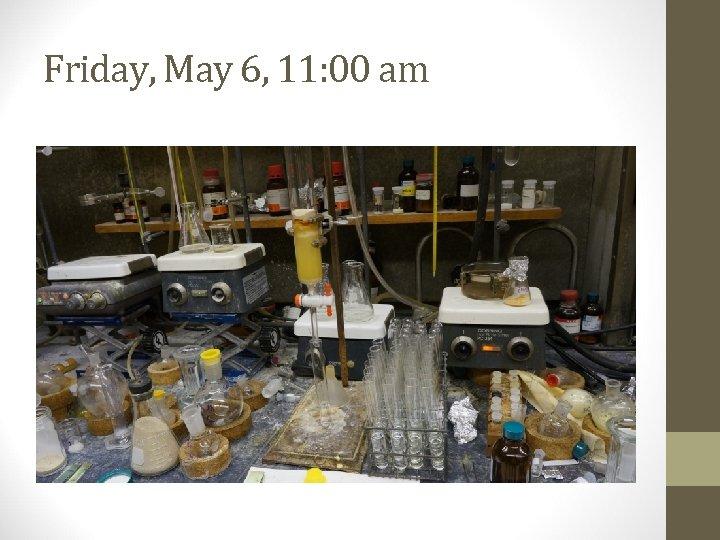 Friday, May 6, 11: 00 am