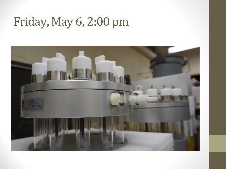Friday, May 6, 2: 00 pm