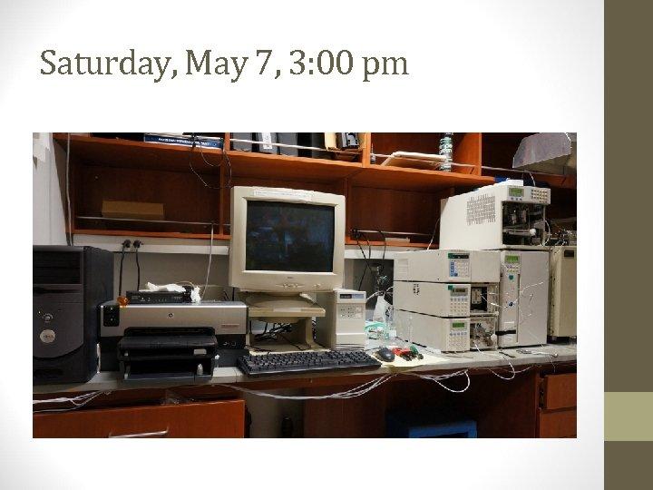 Saturday, May 7, 3: 00 pm