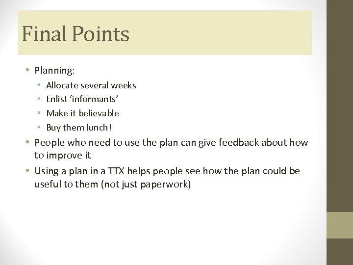 Final Points • Planning: • • Allocate several weeks Enlist 'informants' Make it believable