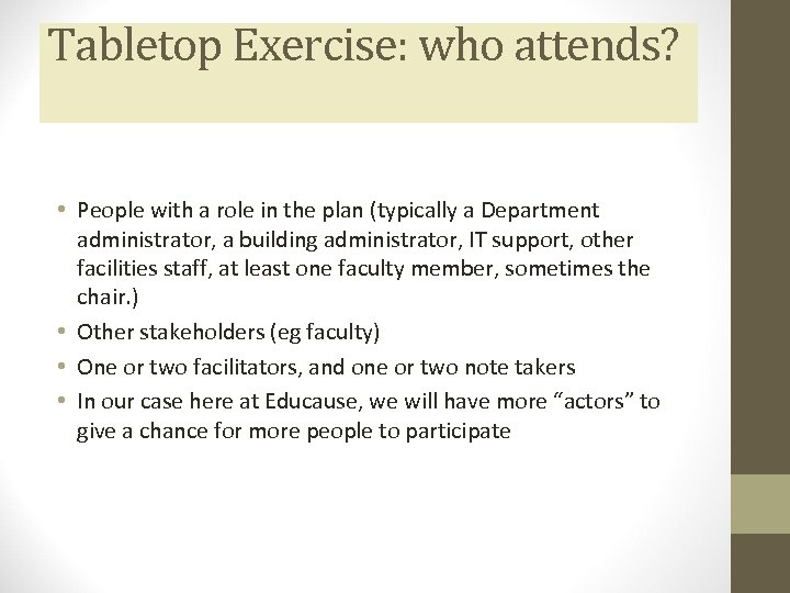 Tabletop Exercise: who attends? • People with a role in the plan (typically a