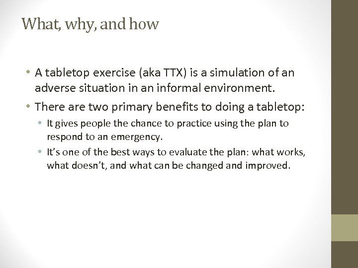 What, why, and how • A tabletop exercise (aka TTX) is a simulation of