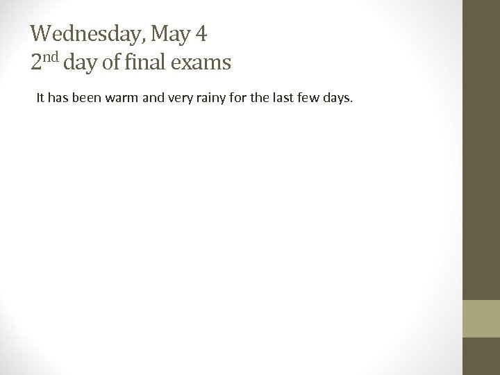 Wednesday, May 4 2 nd day of final exams It has been warm and