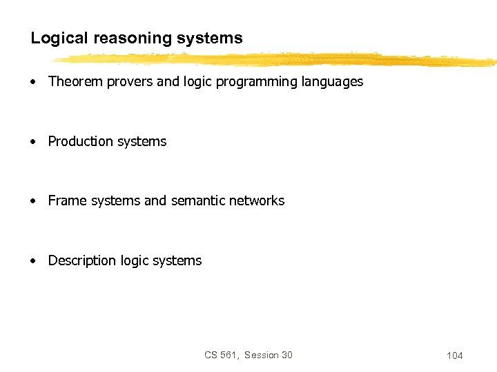Logical reasoning systems • Theorem provers and logic programming languages • Production systems •