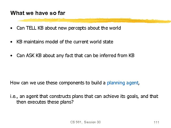 What we have so far • Can TELL KB about new percepts about the