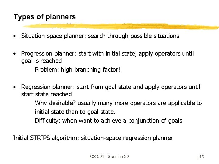 Types of planners • Situation space planner: search through possible situations • Progression planner: