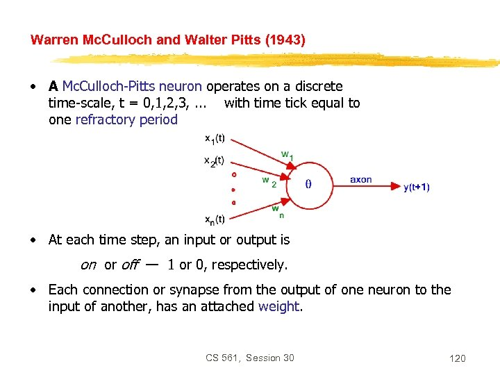 Warren Mc. Culloch and Walter Pitts (1943) • A Mc. Culloch-Pitts neuron operates on