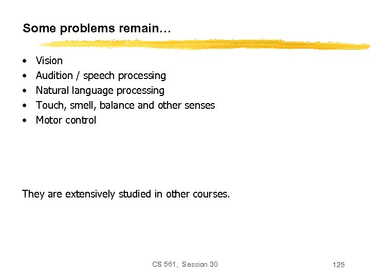 Some problems remain… • • • Vision Audition / speech processing Natural language processing